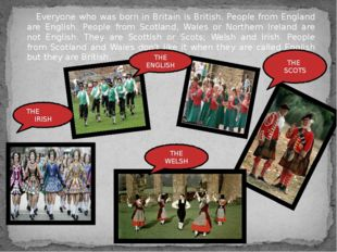 Everyone who was born in Britain is British. People from England are English.