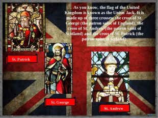 As you know, the flag of the United Kingdom is known as the Union Jack. It i