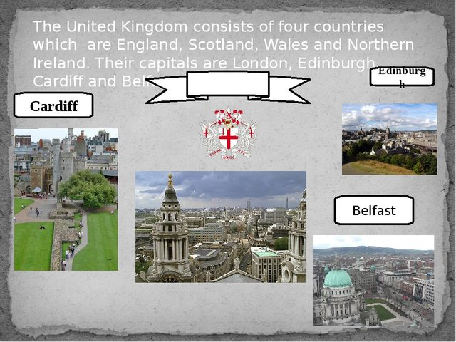 The United Kingdom consists of four countries which are England, Scotland, Wa...