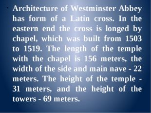 Architecture of Westminster Abbey has form of a Latin cross. In the eastern