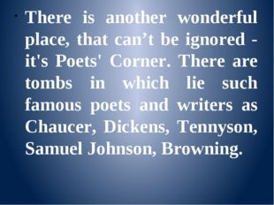 There is another wonderful place, that can't be ignored - it's Poets' Corner