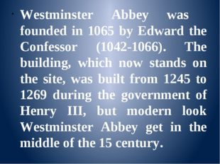 Westminster Abbey was founded in 1065 by Edward the Confessor (1042-1066). T
