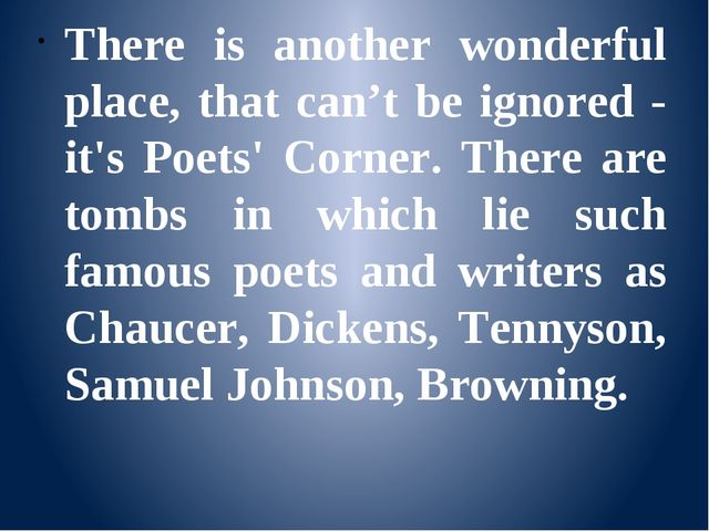 There is another wonderful place, that can't be ignored - it's Poets' Corner...