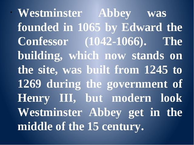 Westminster Abbey was founded in 1065 by Edward the Confessor (1042-1066). T...