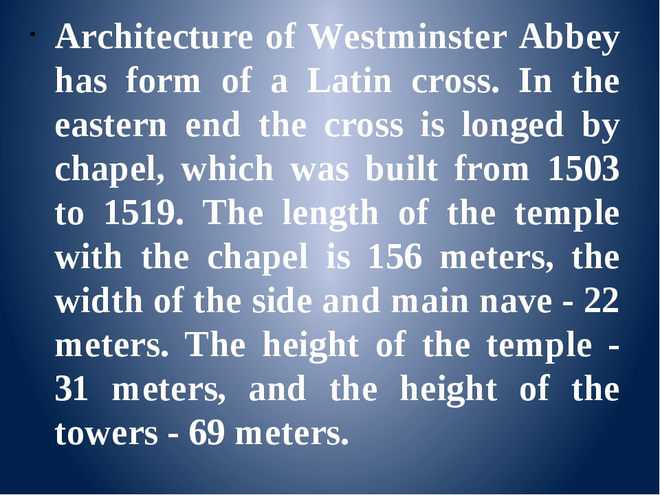 Architecture of Westminster Abbey has form of a Latin cross. In the eastern...