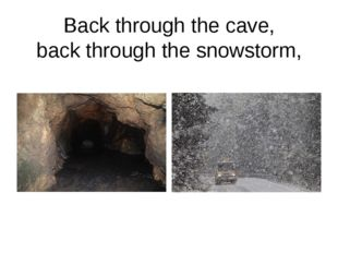 Back through the cave, back through the snowstorm,