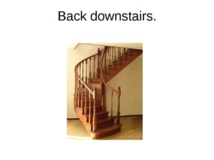 Back downstairs.
