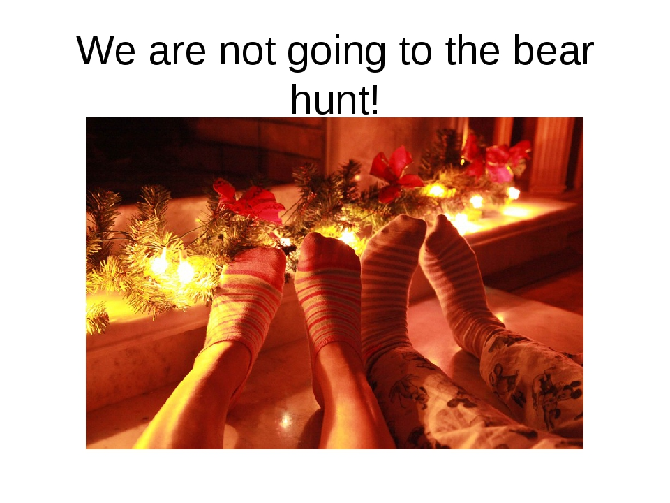 We are not going to the bear hunt!