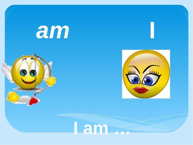am I I am …