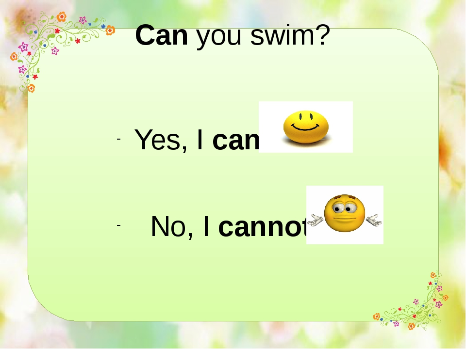 Can you swim? Yes, I can. No, I cannot.