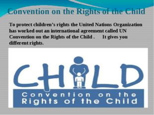 Convention on the Rights of the Child To protect children's rights the United