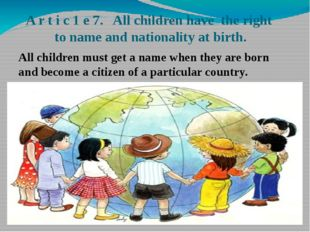 A r t i с 1 e 7. All children have the right to name and nationality at birth
