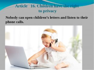 Article 16. Children have the right to privacy Nobody can open children's let