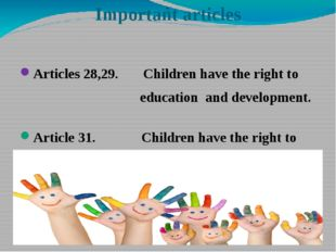 Important articles Articles 28,29. Children have the right to education and d