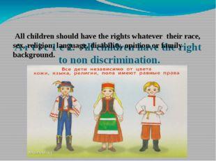A r t i с 1 e 2. All children have the right to non discrimination. All chil