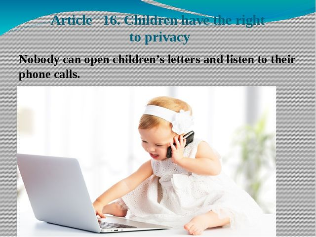 Article 16. Children have the right to privacy Nobody can open children's let...