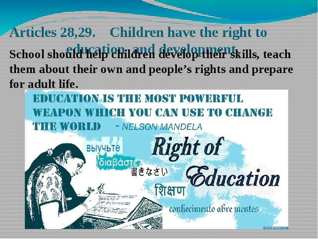 Articles 28,29. Children have the right to education and development. School...