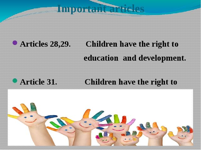 Important articles Articles 28,29. Children have the right to education and d...
