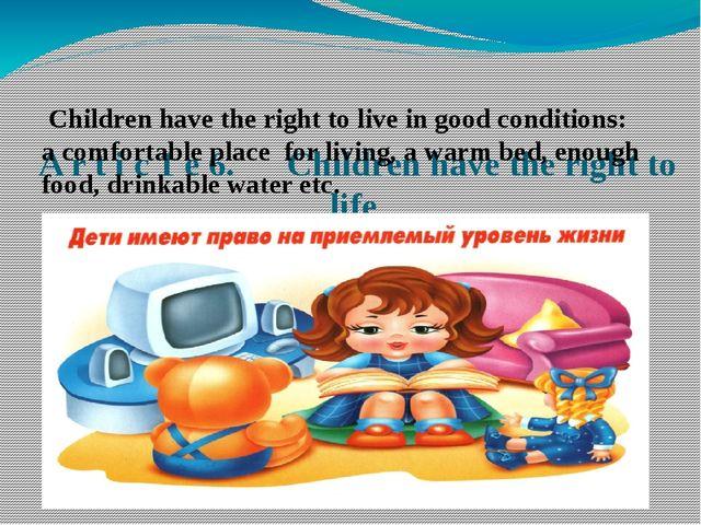 A r t i с 1 e 6. Children have the right to life Children have the right to...
