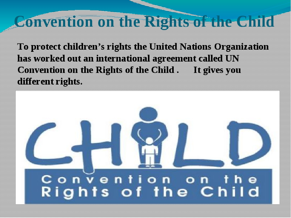 Convention on the Rights of the Child To protect children's rights the United...