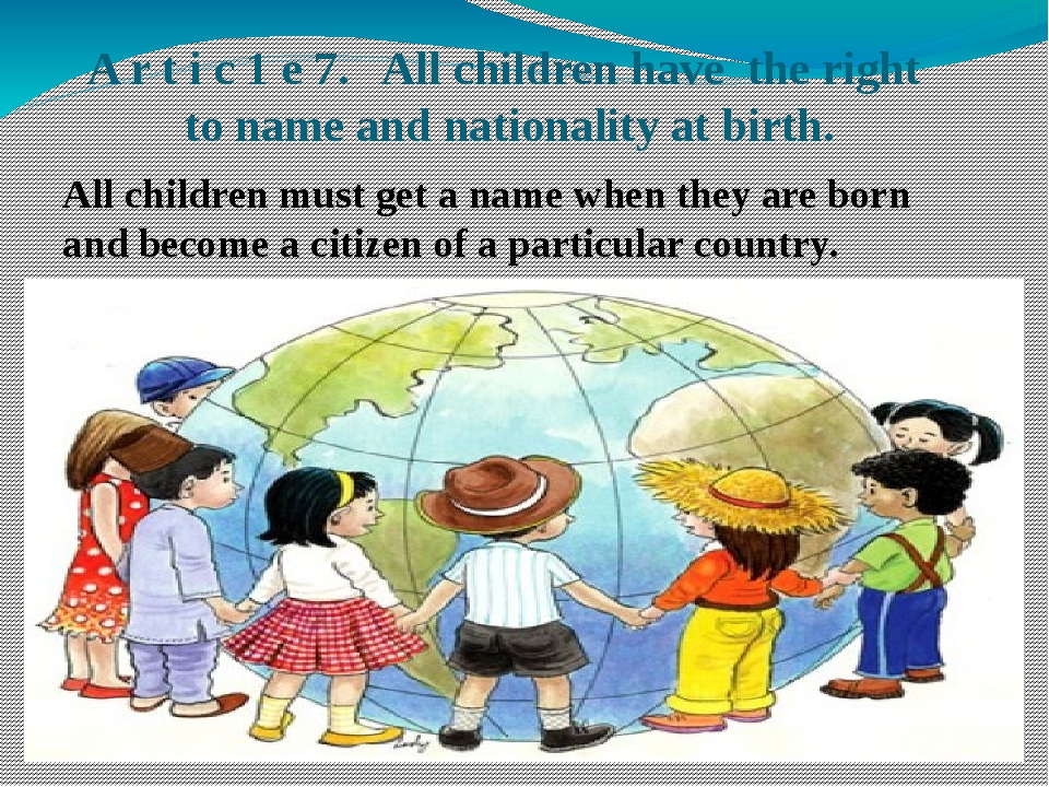 A r t i с 1 e 7. All children have the right to name and nationality at birth...
