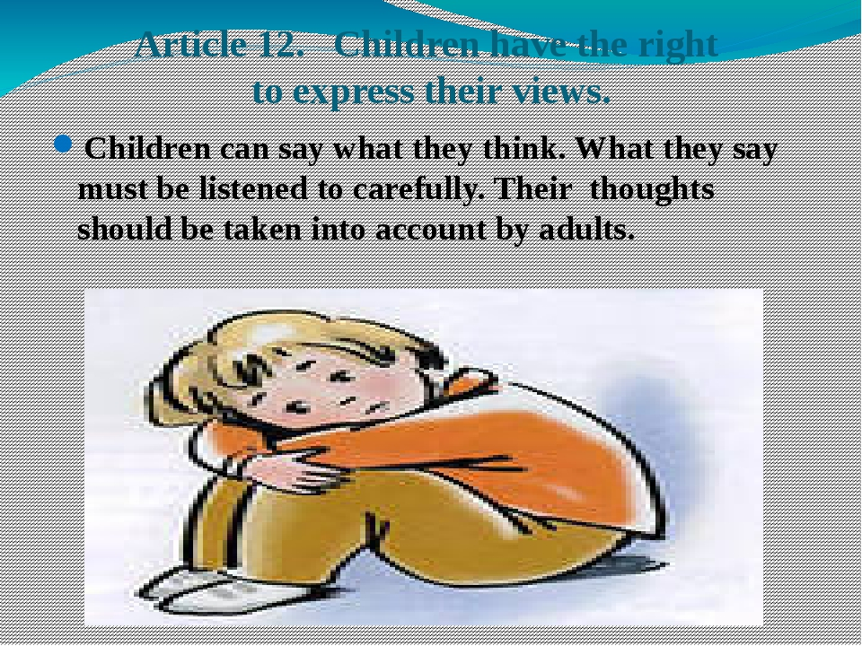 Article 12. Children have the right to express their views. Children can say...