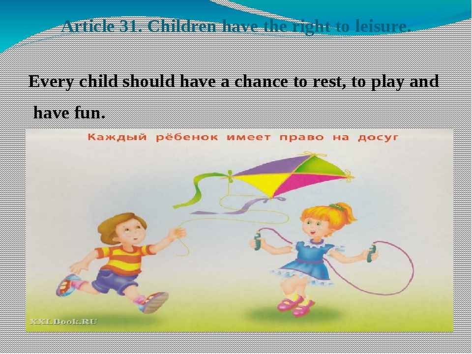Article 31. Children have the right to leisure. Every child should have a cha...