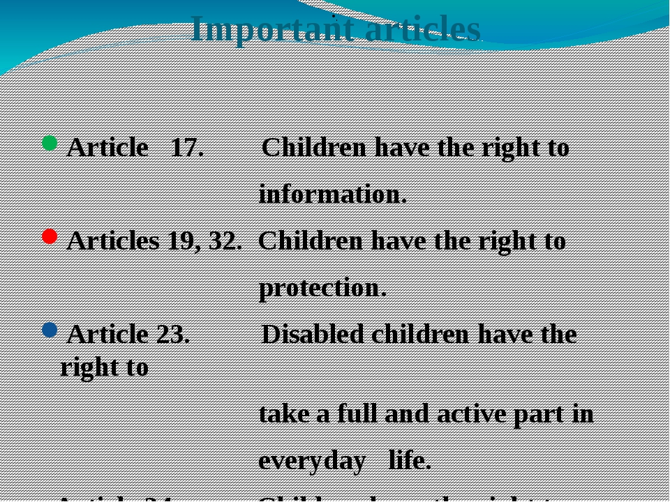 Important articles Article 17. Children have the right to information. Articl...