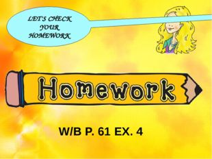 LET'S CHECK YOUR HOMEWORK W/B P. 61 EX. 4