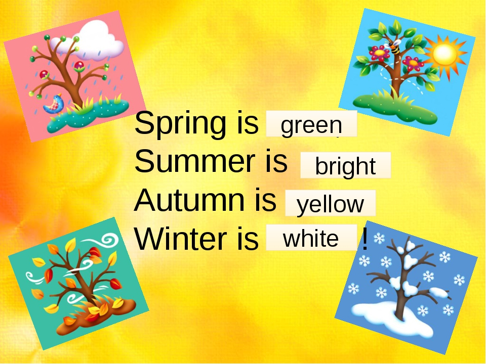 Spring is ……, Summer is ….., Autumn is ……., Winter is …… ! green bright white...