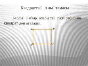 Квадраттың Анықтамасы Барлық қабырғалары тең тіктөртбұрыш квадрат деп атала