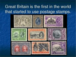 Great Britain is the first in the world that started to use postage stamps.