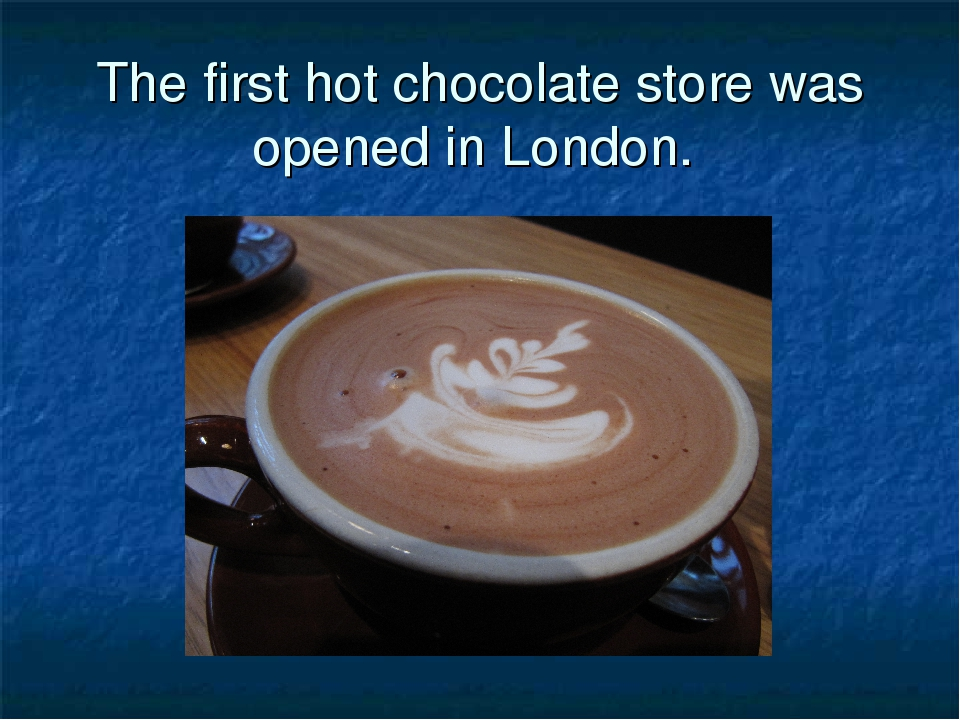 The first hot chocolate store was opened in London.