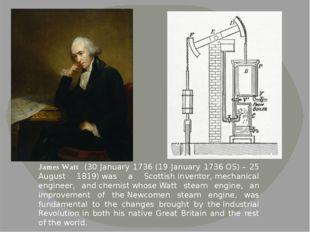 James Watt (30 January 1736(19 January 1736OS)– 25 August 1819)was a Sco
