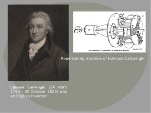 Edmund Cartwright (24 April 1743 – 30 October 1823) was an English inventor.