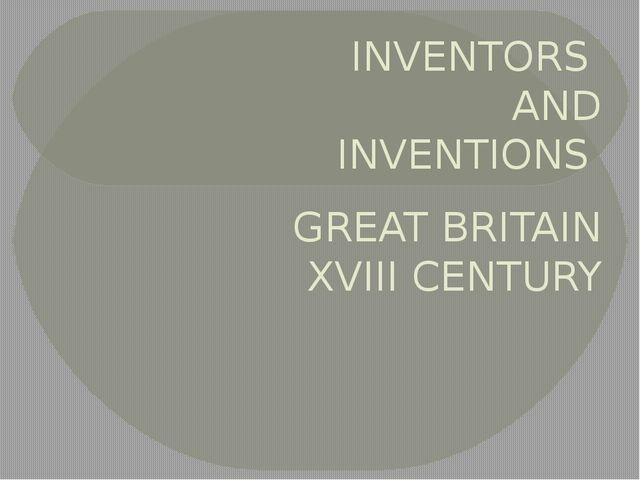 INVENTORS AND INVENTIONS GREAT BRITAIN XVIII CENTURY