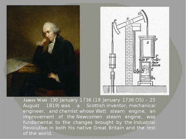 James Watt (30 January 1736(19 January 1736OS)– 25 August 1819)was a Sco...