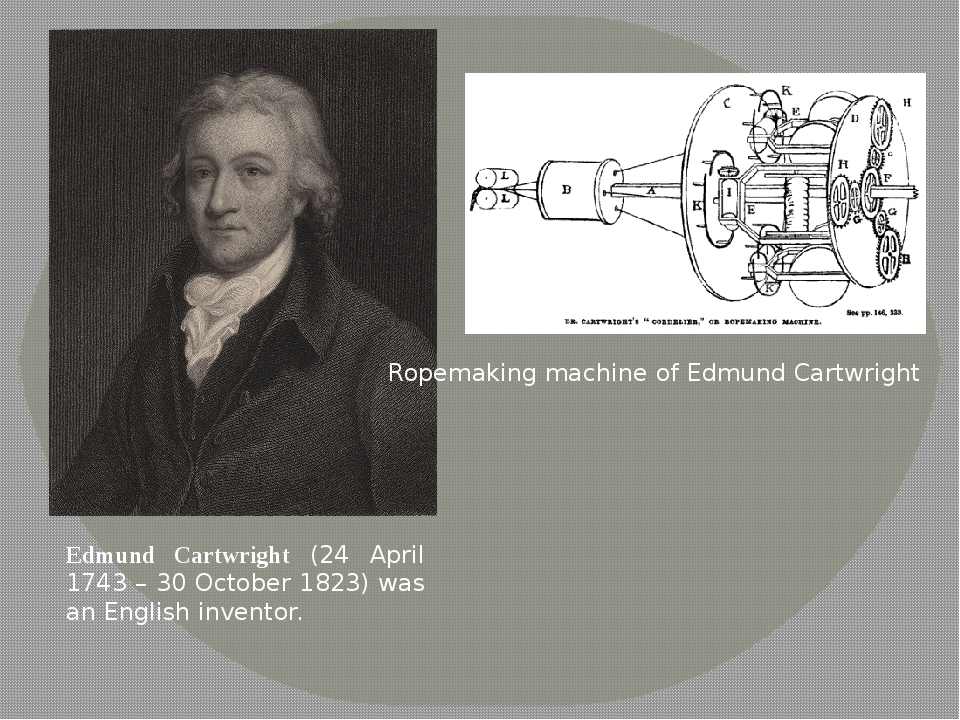 Edmund Cartwright (24 April 1743 – 30 October 1823) was an English inventor....