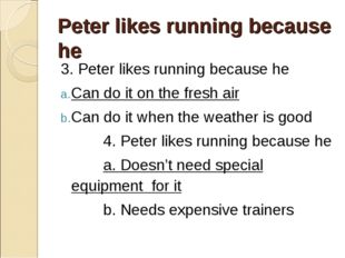 Peter likes running because he 3. Peter likes running because he Can do it on