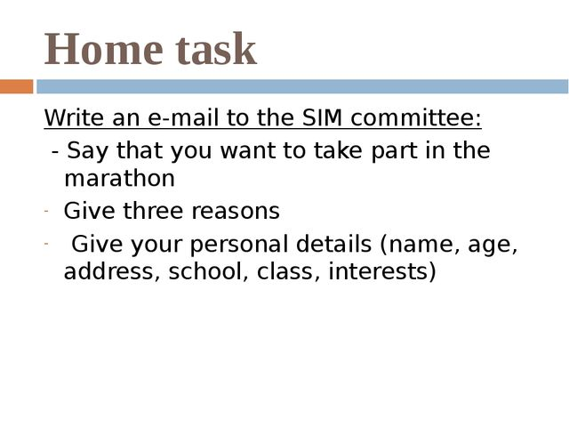 Home task Write an e-mail to the SIM committee: - Say that you want to take p...