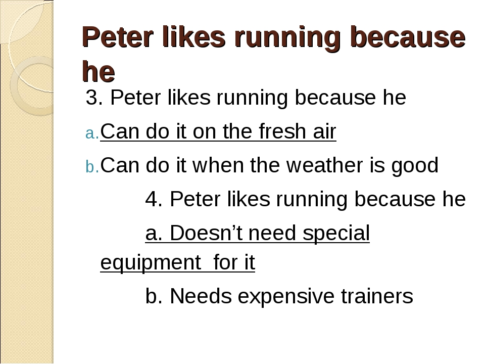 Peter likes running because he 3. Peter likes running because he Can do it on...