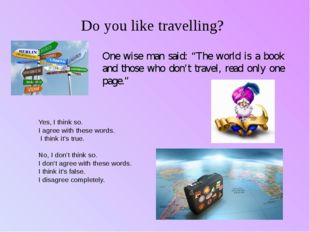 "Do you like travelling? One wise man said: ""The world is a book and those who"