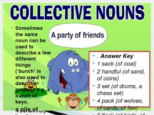 Developing vocabulary(collective nouns) Sometimes the same noun can be used t