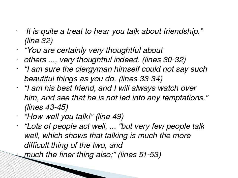 """It is quite a treat to hear you talk about friendship."" (line 32) ""You are..."