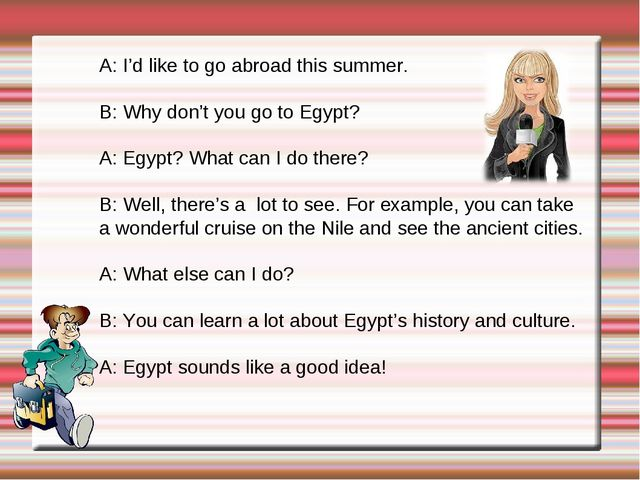 A: I'd like to go abroad this summer. B: Why don't you go to Egypt? A: Egypt?...