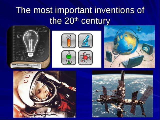 The most important inventions of the 20th century