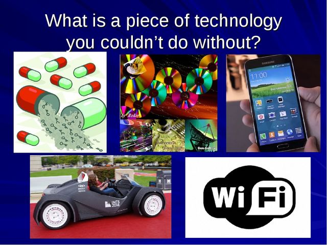 What is a piece of technology you couldn't do without?