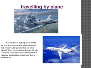 travelling by plane  For me there is nothing like travel by air; it is more