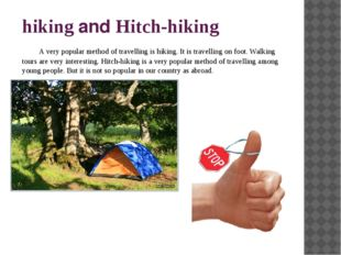 hiking and Hitch-hiking A very popular method of travelling is hiking. It is