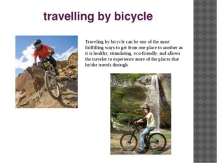 travelling by bicycle Traveling by bicycle can be one of the most fullfilling